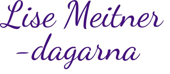 Lise Meitner - dagarna